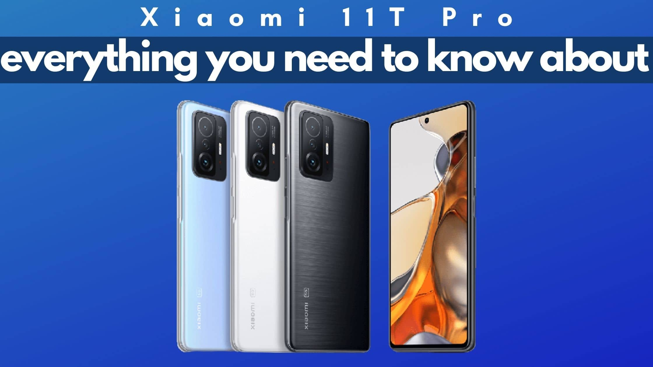 everything-you-need-to-know-about-the-new-xiaomi-11t-pro